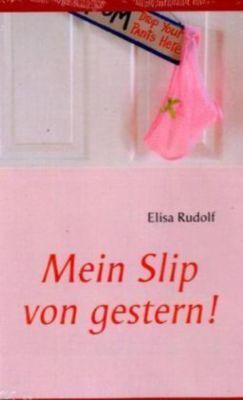 Mein Slip von gestern!, Elisa Rudolf