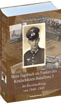 Mein Tagebuch als Funker des Kradschützen-Bataillons 3 - Wilhelm Heinrichs |