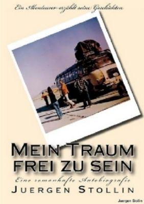 Mein Traum frei zu sein - Jürgen Stollin  