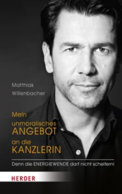 Mein unmoralisches Angebot an die Kanzlerin, Matthias Willenbacher