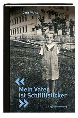 Mein Vater ist Schifflisticker - Doris Walser pdf epub