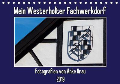 Mein Westerholter Fachwerkdorf (Tischkalender 2019 DIN A5 quer), Anke Grau