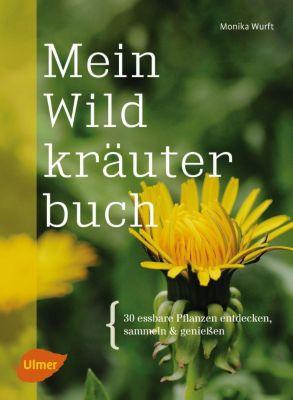Mein Wildkräuterbuch - Monika Wurft |