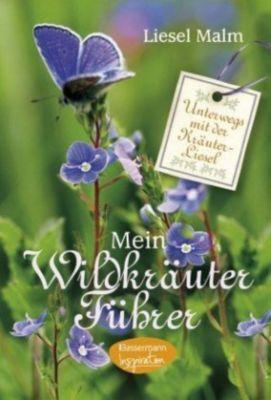 Mein Wildkräuterführer - Liesel Malm |