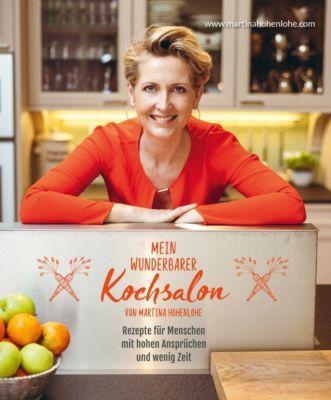 Mein wunderbarer Kochsalon - von Martina Hohenlohe - Martina Hohenlohe |