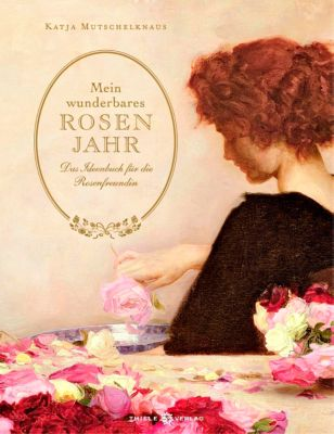 Mein wunderbares Rosenjahr - Katja Mutschelknaus |