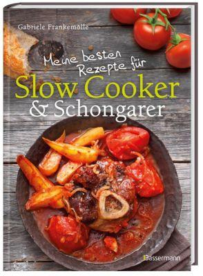 Meine besten Rezepte für Slow Cooker & Schongarer - Gabriele Frankemölle |