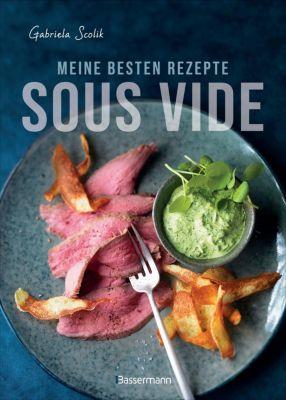 Meine besten Rezepte - Sous Vide - Gabriela Scolik  