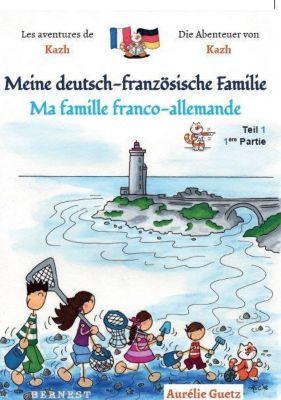 Meine deutsch-französische Familie / Ma famille franco-allemande, Aurélie Guetz