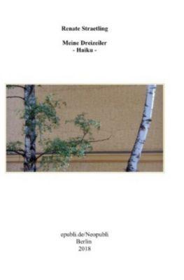 Meine Dreizeiler - Haiku - - Renate Straetling  