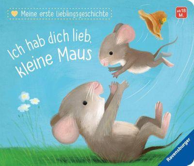 Meine erste Lieblingsgeschichte: Ich hab dich lieb, kleine Maus, Katja Reider
