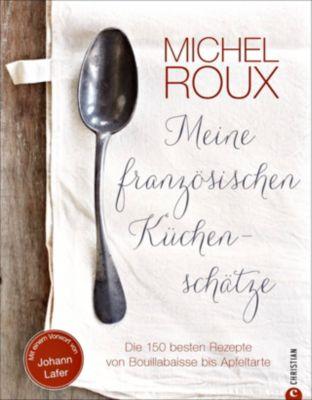 Meine französischen Küchenschätze - Michel, Jr. Roux pdf epub