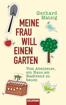 Meine Frau will einen Garten, Gerhard Matzig