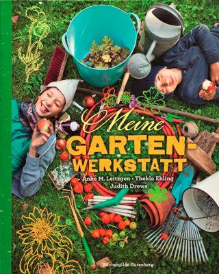 Meine Gartenwerkstatt - Anke M. Leitzgen |