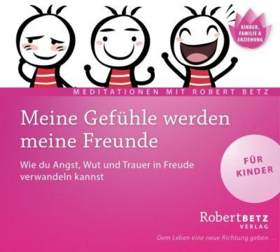 Meine Gefühle werden meine Freunde, 1 Audio-CD, Robert Betz