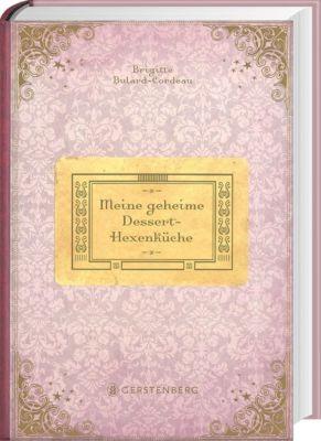 Meine geheime Dessert-Hexenküche, Brigitte Bulard-Cordeau
