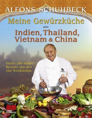 Meine Gewürzküche aus Indien, Thailand, Vietnam & China, Alfons Schuhbeck