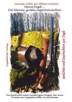 Meine Jagd ... ein kleines, großes Jägerträumchen - Amando Ritter zur Altebur Draconi |