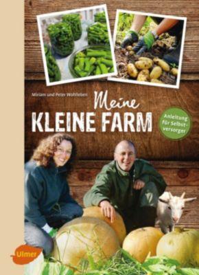 Meine kleine Farm, Peter Wohlleben, Miriam Wohlleben