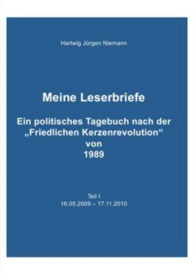 Meine Leserbriefe Teil I - Ein politisches Tagebuch von 16.05.2009 - 17.11.2010, Hartwig Niemann