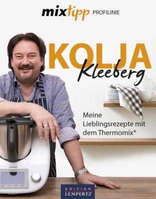 Meine Lieblingsrezepte für den Thermomix - Kolja Kleeberg |
