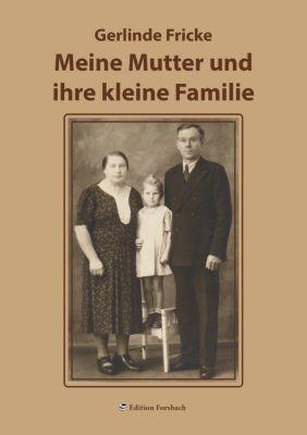 Meine Mutter und ihre kleine Familie - Gerlinde Fricke |