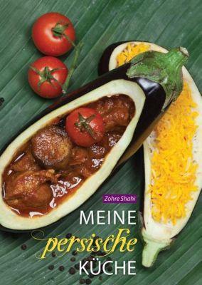 Meine persische Küche - Zohre Shahi |