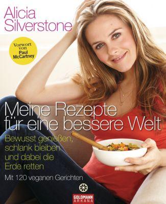 Meine Rezepte für eine bessere Welt, Alicia Silverstone