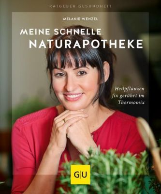 Meine schnelle Naturapotheke, Melanie Wenzel