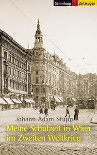 Meine Schulzeit in Wien im Zweiten Weltkrieg, Johann Adam Stupp