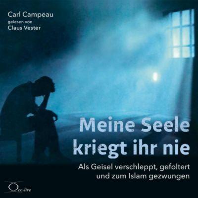 Meine Seele kriegt ihr nie, 5 Audio-CDs, Carl Campeau