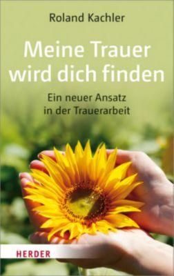 Meine Trauer wird dich finden - Roland Kachler |