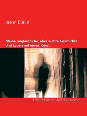 Meine unglaubliche, aber wahre Geschichte und Leben mit einem Geist, Jason Blake