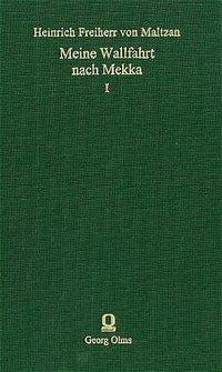Meine Wallfahrt nach Mekka, 2 Bde., Heinrich von Maltzan