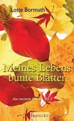 Meines Lebens bunte Blätter - Lotte Bormuth  