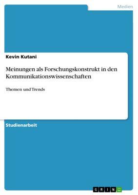 Meinungen als Forschungskonstrukt in den Kommunikationswissenschaften, Kevin Kutani