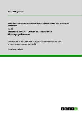 Meister Eckhart - Stifter des deutschen Bildungsgedankens, Roland Mugerauer