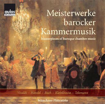 Meisterwerke Barocker Kammermu, Münchner Flötentrio