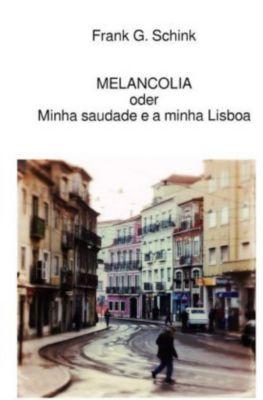 MELANCOLIA oder Minha saudade e a minha Lisboa - Frank G. Schink  