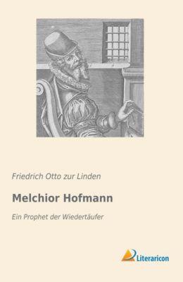 Melchior Hofmann - Friedrich Otto zur Linden  