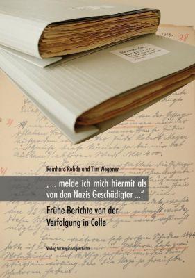 ... melde ich mich hiermit als von den Nazis Geschädigter ..., Reinhard Rohde, Tim Wegener