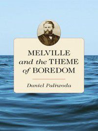 Melville and the Theme of Boredom, Daniel Paliwoda