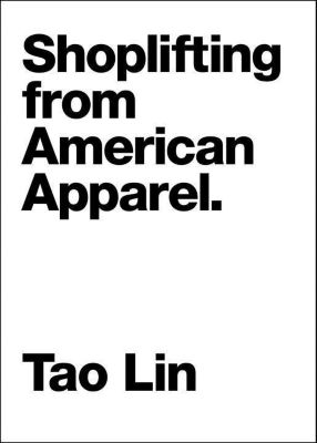 Melville House: Shoplifting From American Apparel, Tao Lin