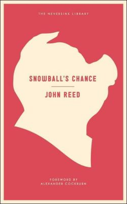 Melville House: Snowball's Chance, John Reed