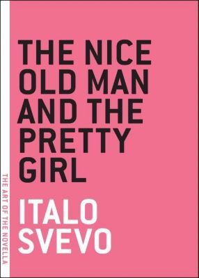 Melville House: The Nice Old Man and the Pretty Girl, Italo Svevo
