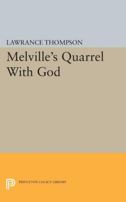 Melville's Quarrel With God, Lawrance Roger Thompson