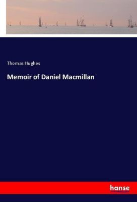 Memoir of Daniel Macmillan, Thomas Hughes