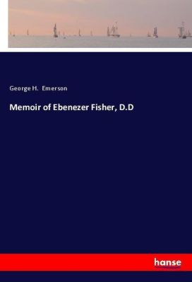 Memoir of Ebenezer Fisher, D.D, George H. Emerson