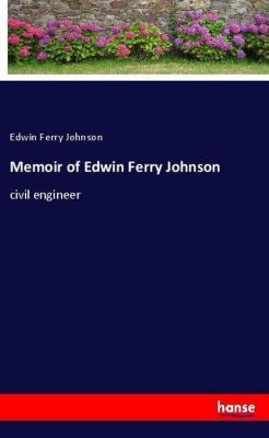 Memoir of Edwin Ferry Johnson, Edwin Ferry Johnson