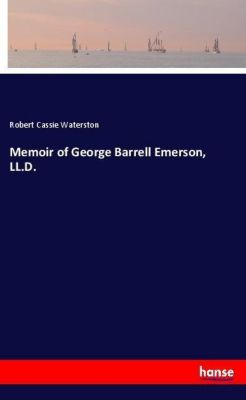 Memoir of George Barrell Emerson, LL.D., Robert Cassie Waterston